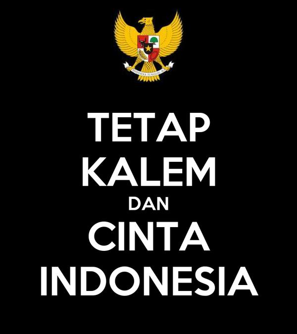 TETAP KALEM DAN CINTA INDONESIA