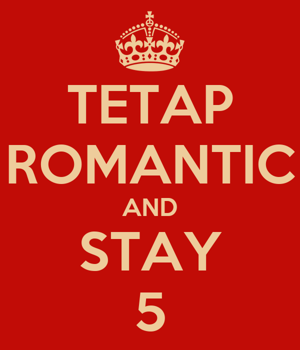 TETAP ROMANTIC AND STAY 5