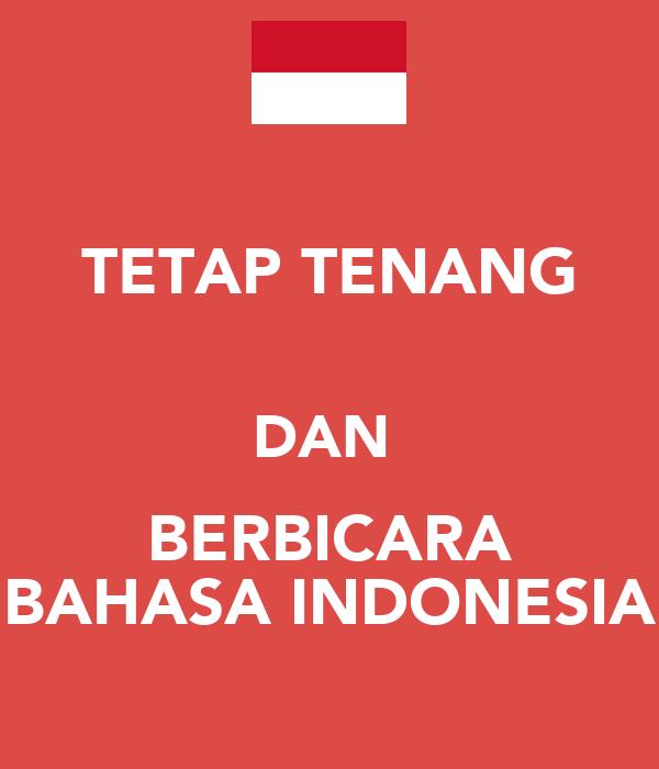 TETAP TENANG  DAN  BERBICARA BAHASA INDONESIA