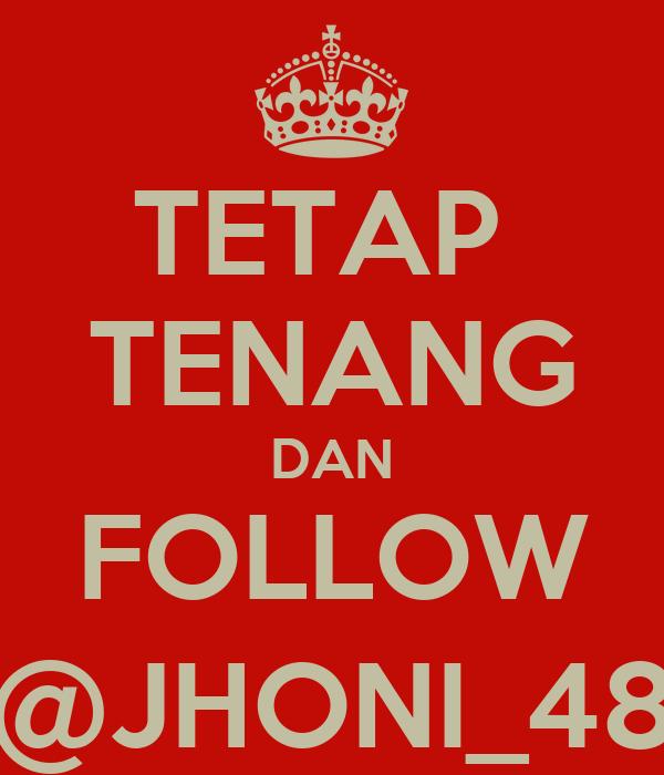TETAP  TENANG DAN FOLLOW @JHONI_48