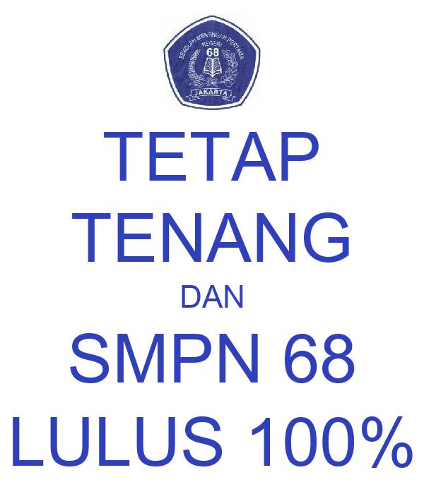 TETAP TENANG DAN SMPN 68 LULUS 100%