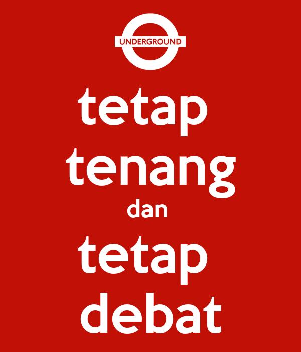 tetap  tenang dan  tetap  debat
