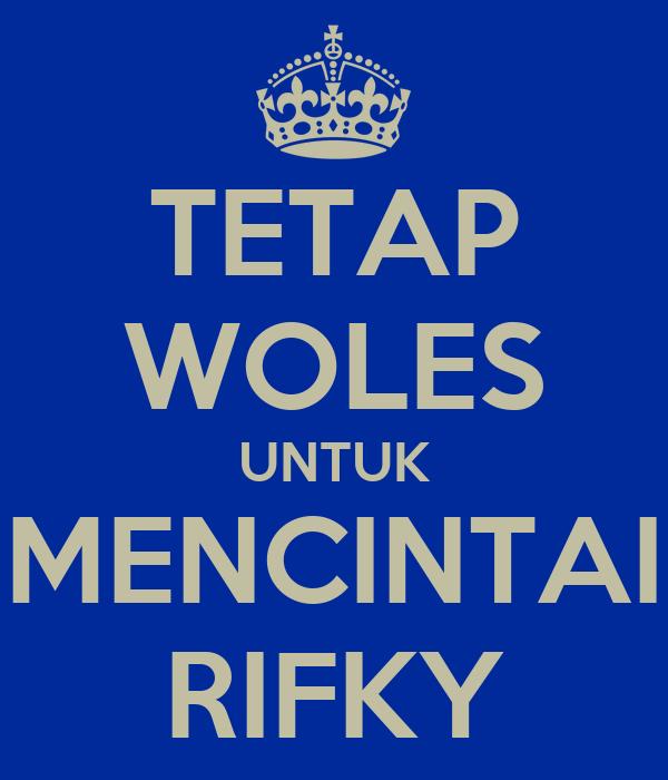 TETAP WOLES UNTUK MENCINTAI RIFKY
