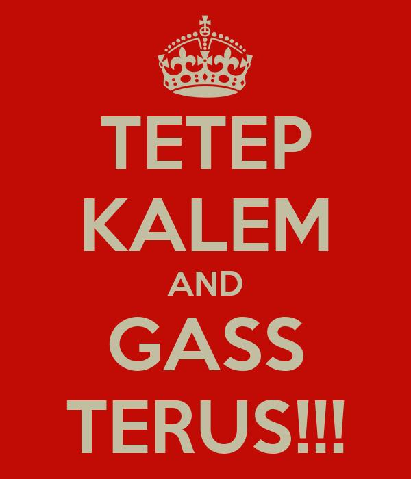TETEP KALEM AND GASS TERUS!!!