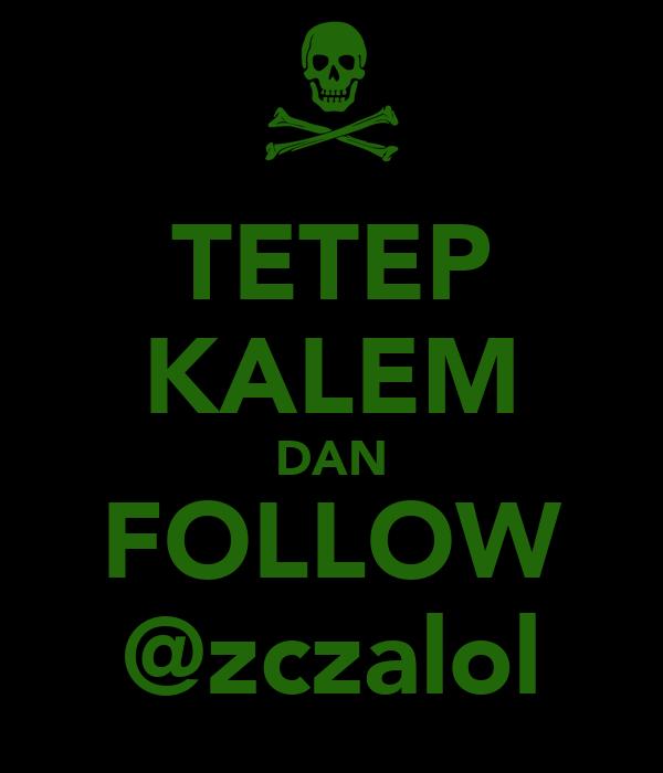 TETEP KALEM DAN FOLLOW @zczalol