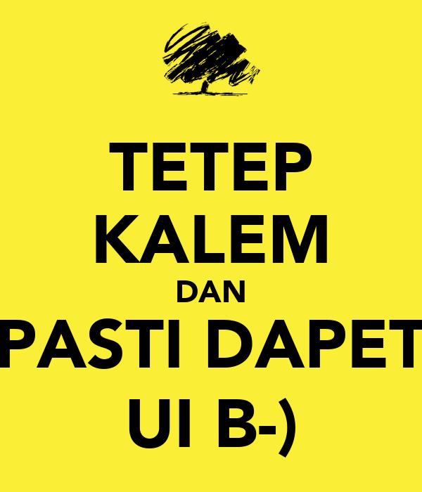 TETEP KALEM DAN PASTI DAPET UI B-)