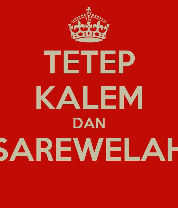 TETEP KALEM DAN SAREWELAH