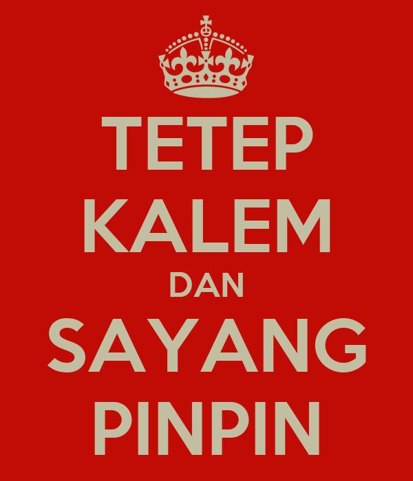 TETEP KALEM DAN SAYANG PINPIN