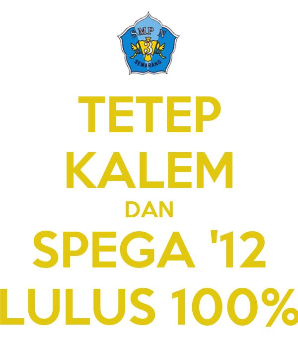TETEP KALEM DAN SPEGA '12 LULUS 100%