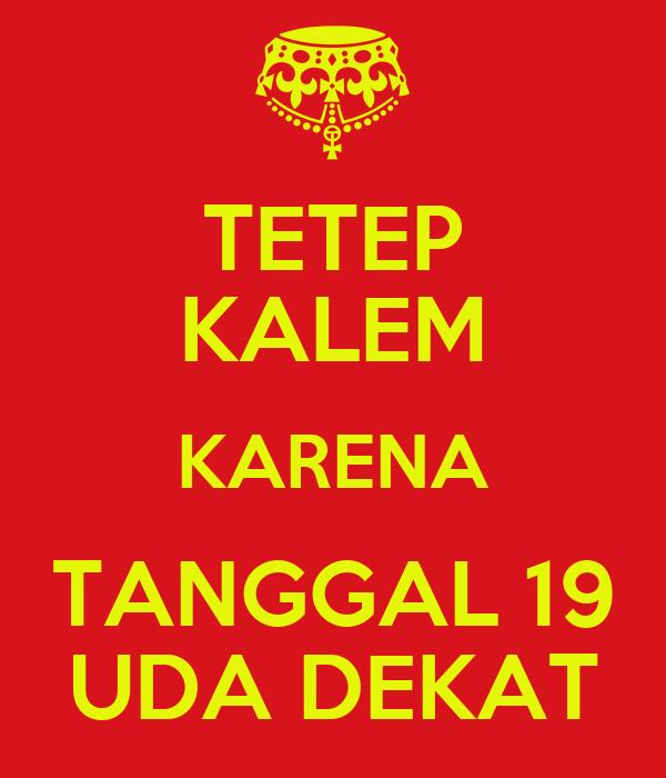 TETEP KALEM KARENA TANGGAL 19 UDA DEKAT