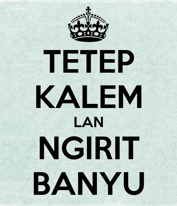 TETEP KALEM LAN NGIRIT BANYU