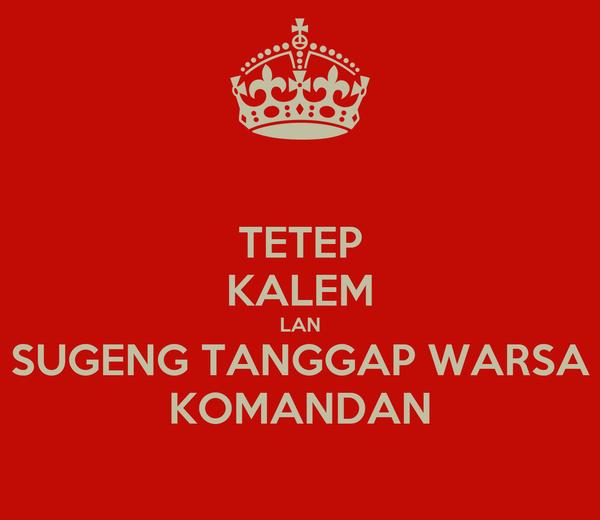 TETEP KALEM LAN SUGENG TANGGAP WARSA KOMANDAN