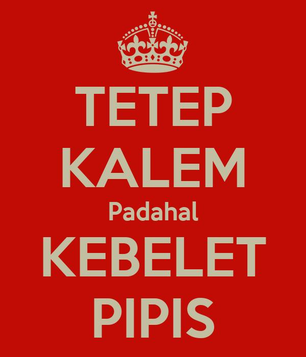 TETEP KALEM Padahal KEBELET PIPIS