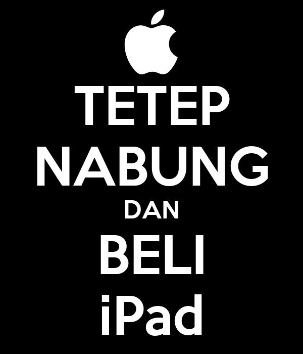 TETEP NABUNG DAN BELI iPad