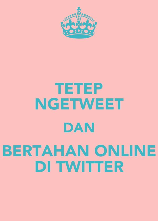 TETEP NGETWEET DAN BERTAHAN ONLINE DI TWITTER