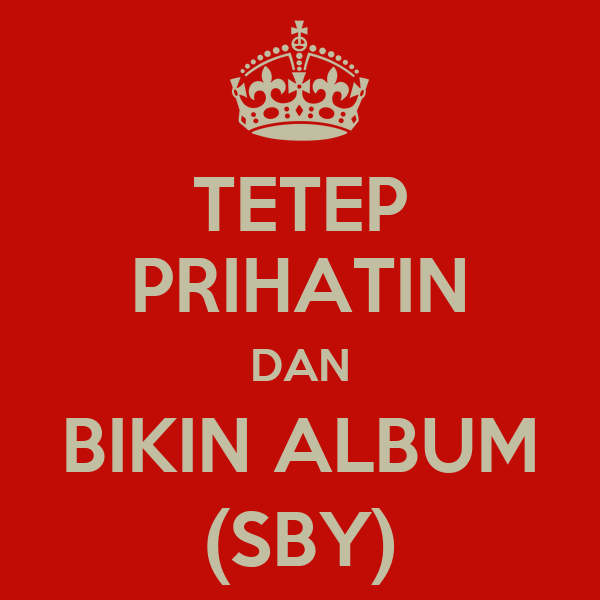 TETEP PRIHATIN DAN BIKIN ALBUM (SBY)