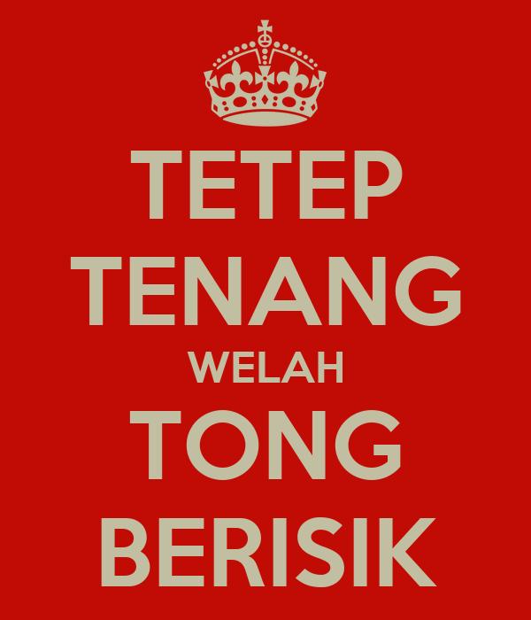 TETEP TENANG WELAH TONG BERISIK