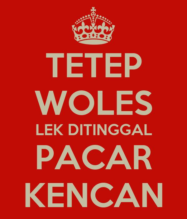 TETEP WOLES LEK DITINGGAL PACAR KENCAN