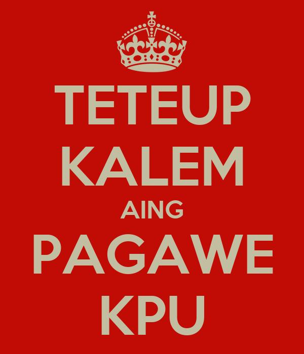 TETEUP KALEM AING PAGAWE KPU