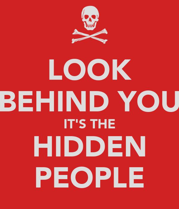 LOOK BEHIND YOU IT'S THE HIDDEN PEOPLE