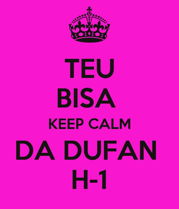 TEU BISA  KEEP CALM DA DUFAN  H-1