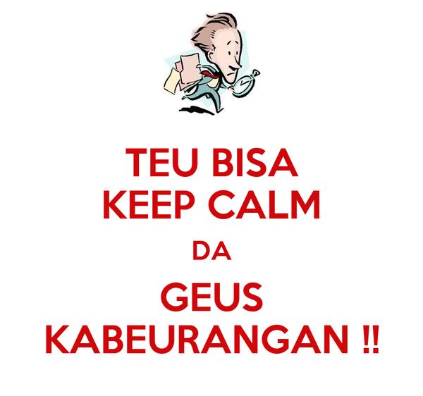 TEU BISA KEEP CALM DA GEUS KABEURANGAN !!