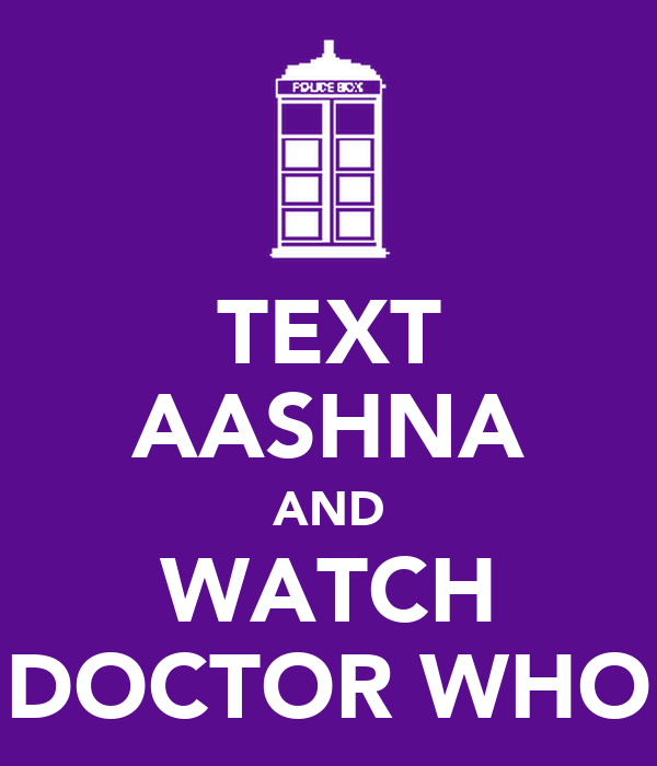 TEXT AASHNA AND WATCH DOCTOR WHO