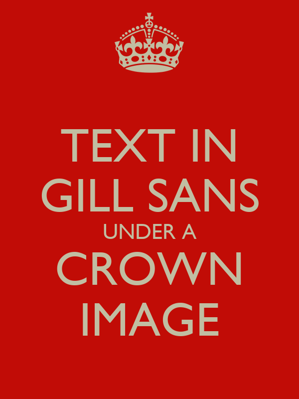 TEXT IN GILL SANS UNDER A CROWN IMAGE
