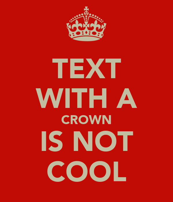TEXT WITH A CROWN IS NOT COOL