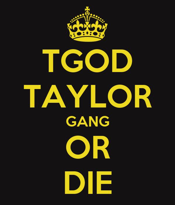 TGOD TAYLOR GANG OR DIE