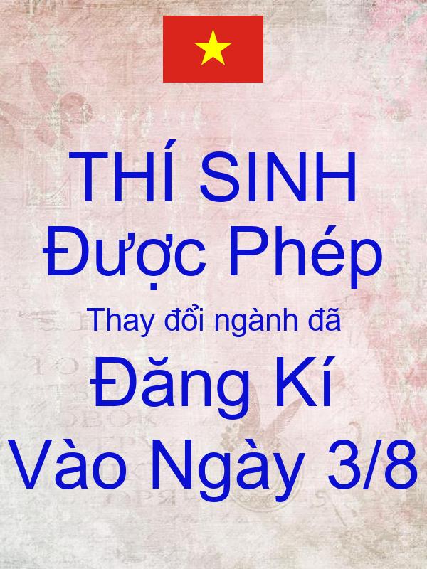 THÍ SINH Được Phép Thay đổi ngành đã Đăng Kí Vào Ngày 3/8