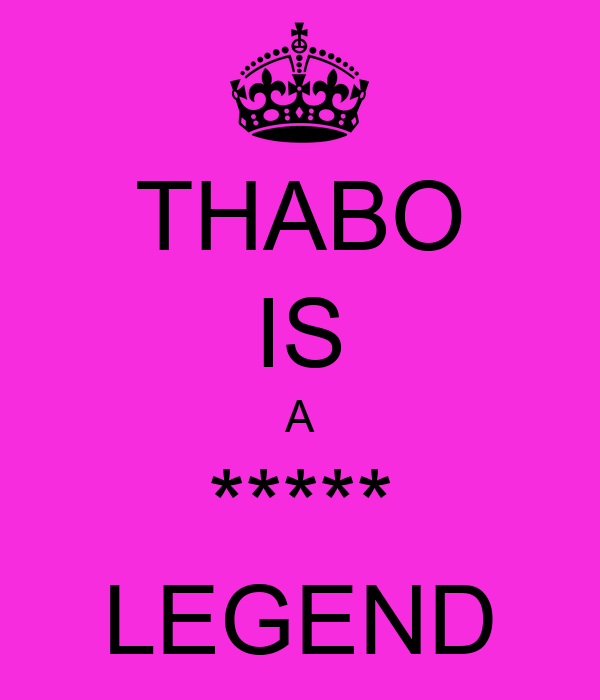THABO IS A ***** LEGEND
