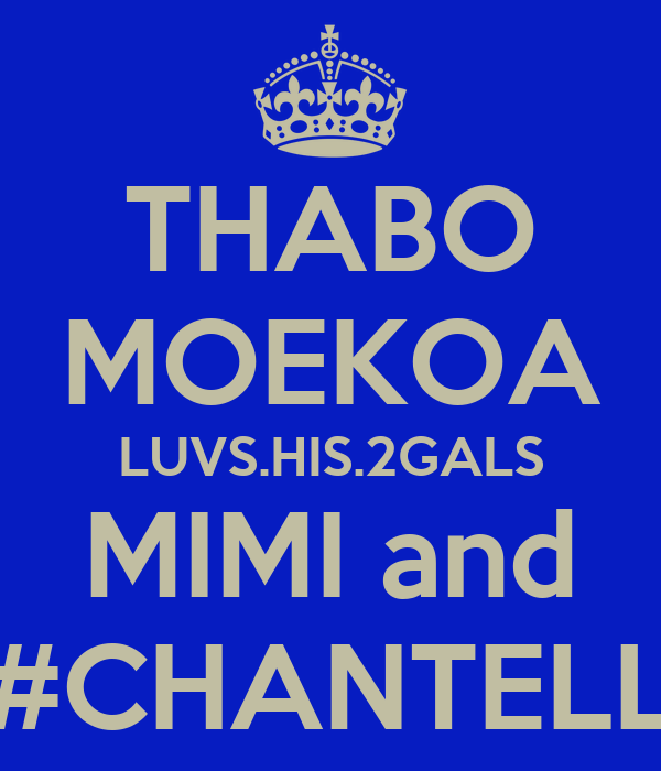 THABO MOEKOA LUVS.HIS.2GALS MIMI and #CHANTELL