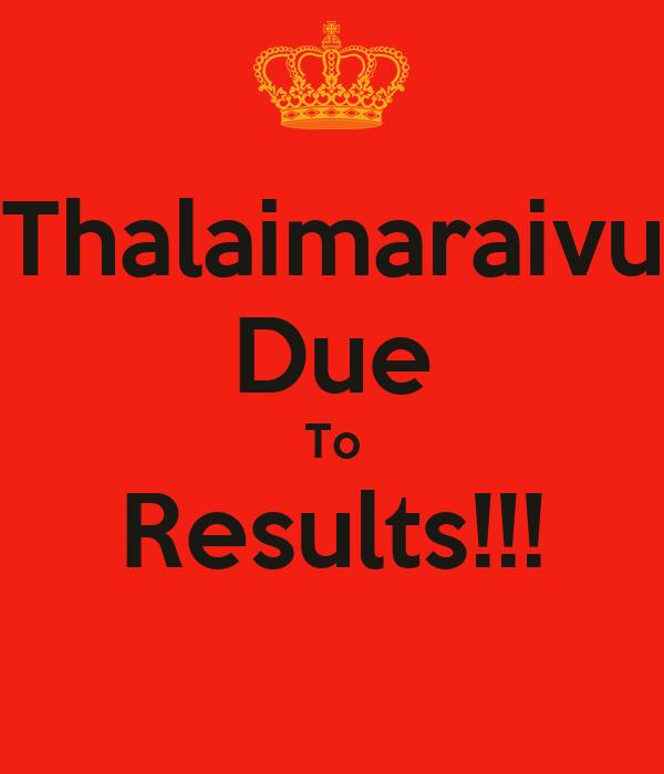 Thalaimaraivu Due To Results!!!