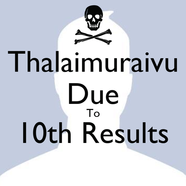 Thalaimuraivu Due To 10th Results
