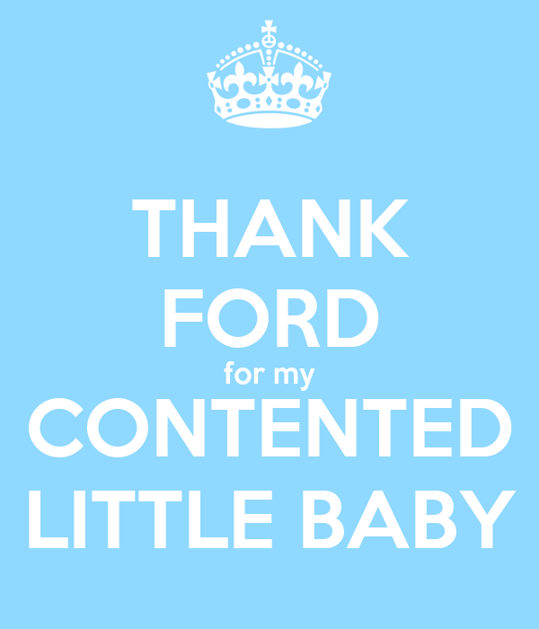 THANK FORD for my CONTENTED LITTLE BABY