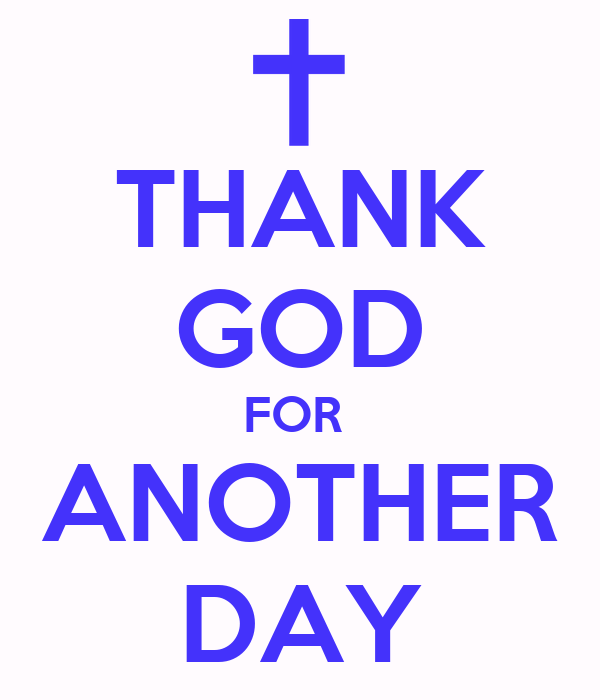 Thank God For Another Day Poster Ray Long Keep Calm O Matic