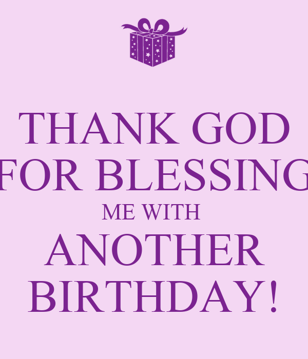 Thank God For Blessing Me With Another Birthday Poster Gh Keep
