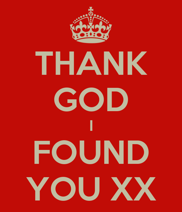 THANK GOD I FOUND YOU XX
