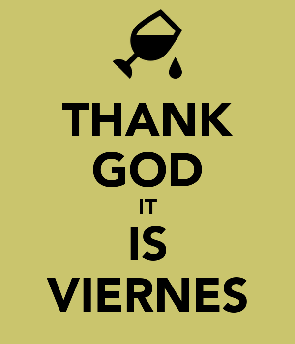 THANK GOD IT IS VIERNES