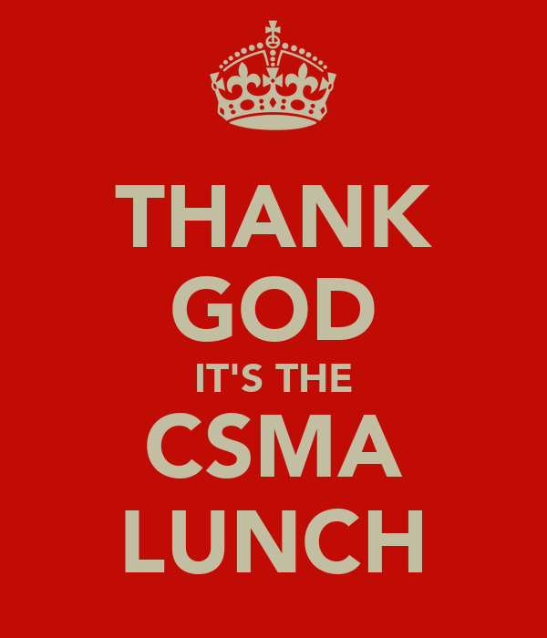 THANK GOD IT'S THE CSMA LUNCH
