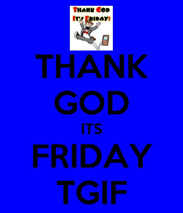 THANK GOD ITS FRIDAY TGIF