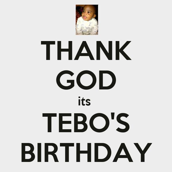 THANK GOD its  TEBO'S BIRTHDAY