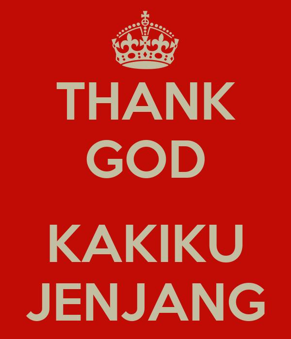 THANK GOD  KAKIKU JENJANG
