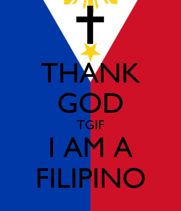 THANK GOD TGIF I AM A FILIPINO