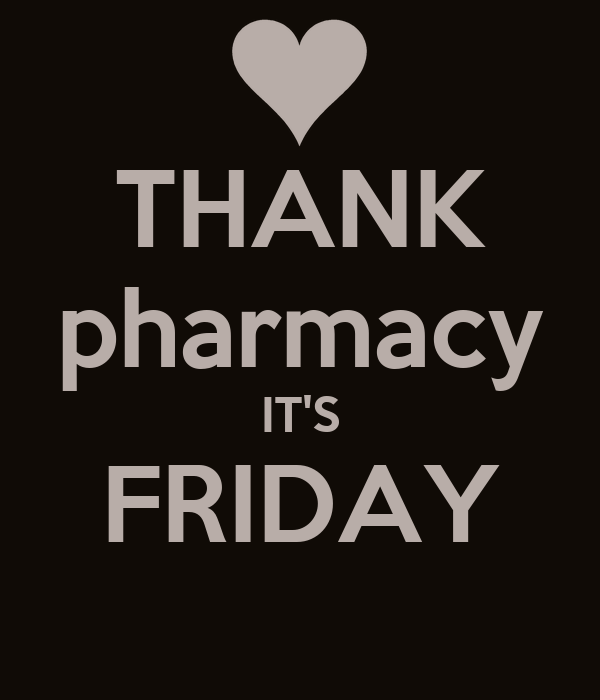 THANK pharmacy IT'S FRIDAY
