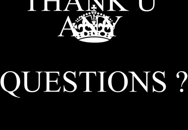 THANK U  ANY  QUESTIONS ?