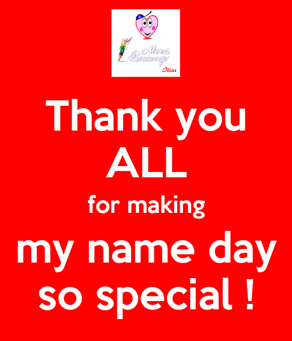 Thank you ALL for making my name day so special !