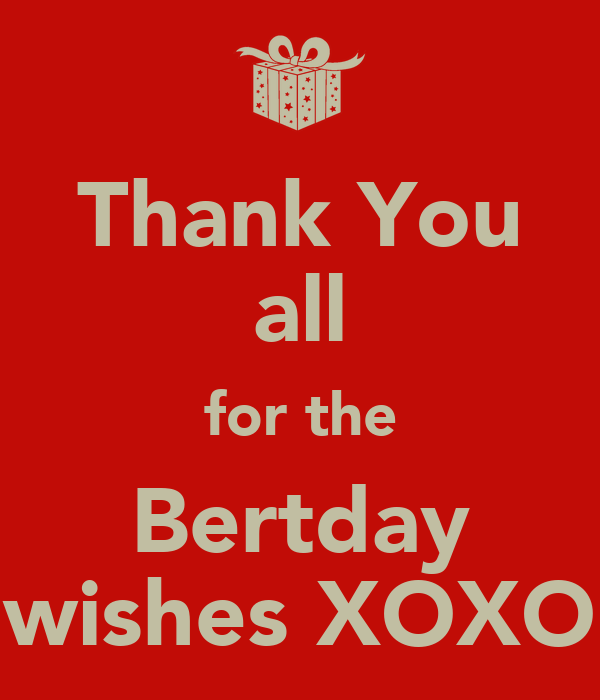 Thank You all for the Bertday wishes XOXO