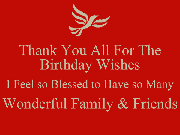 Thank You All For The Birthday Wishes I Feel so Blessed to Have so Many Wonderful Family & Friends
